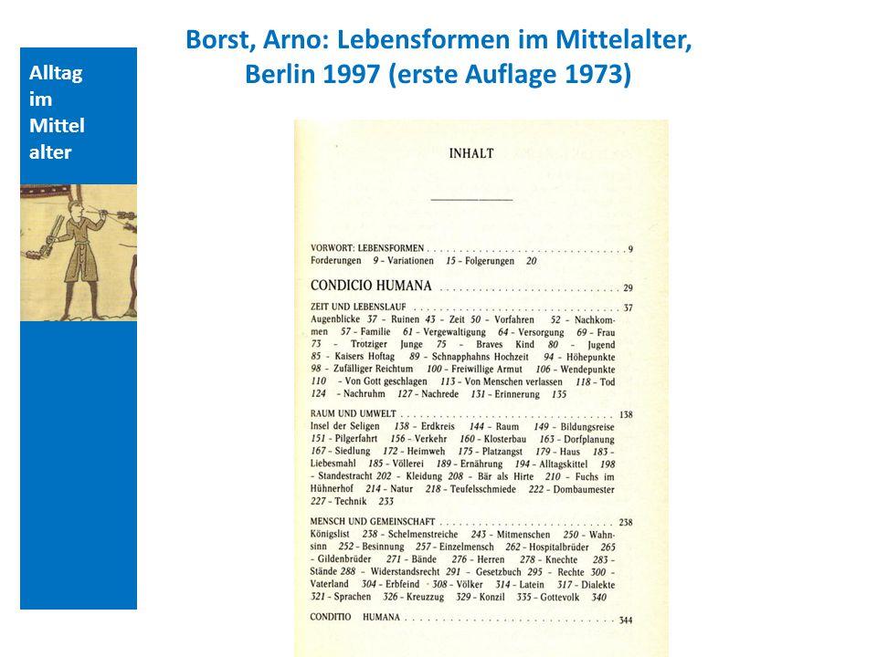 Quellen und Literatur Borst, Arno: Lebensformen im Mittelalter, Berlin 1997 (erste Auflage 1973) Alltag.