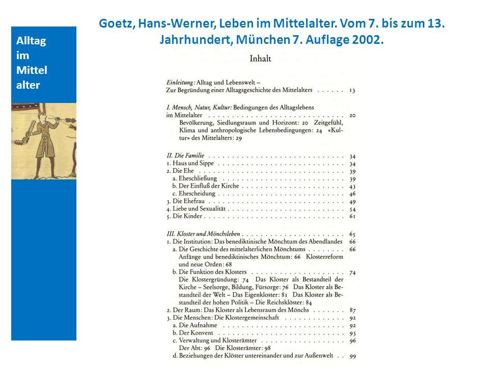 Quellen und Literatur Goetz, Hans-Werner, Leben im Mittelalter. Vom 7. bis zum 13. Jahrhundert, München 7. Auflage 2002.