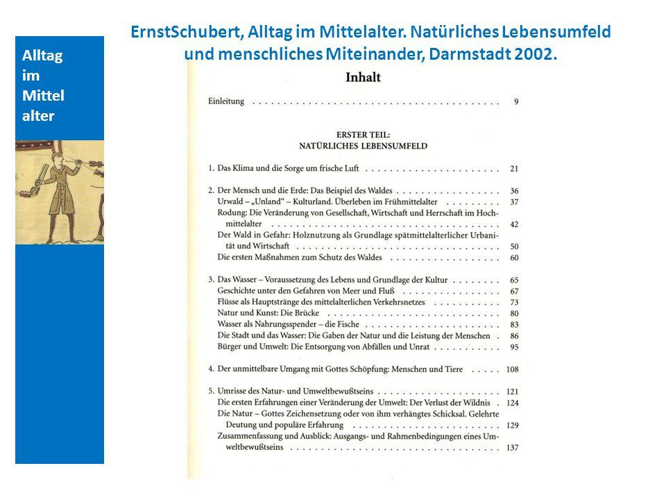 Quellen und Literatur ErnstSchubert, Alltag im Mittelalter. Natürliches Lebensumfeld und menschliches Miteinander, Darmstadt 2002.