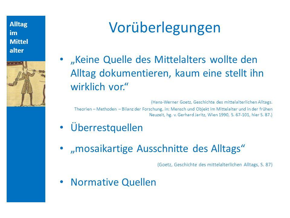 Quellen und Literatur Vorüberlegungen. Alltag. im. Mittelalter. Aufbau der Vorlesungsstunde: