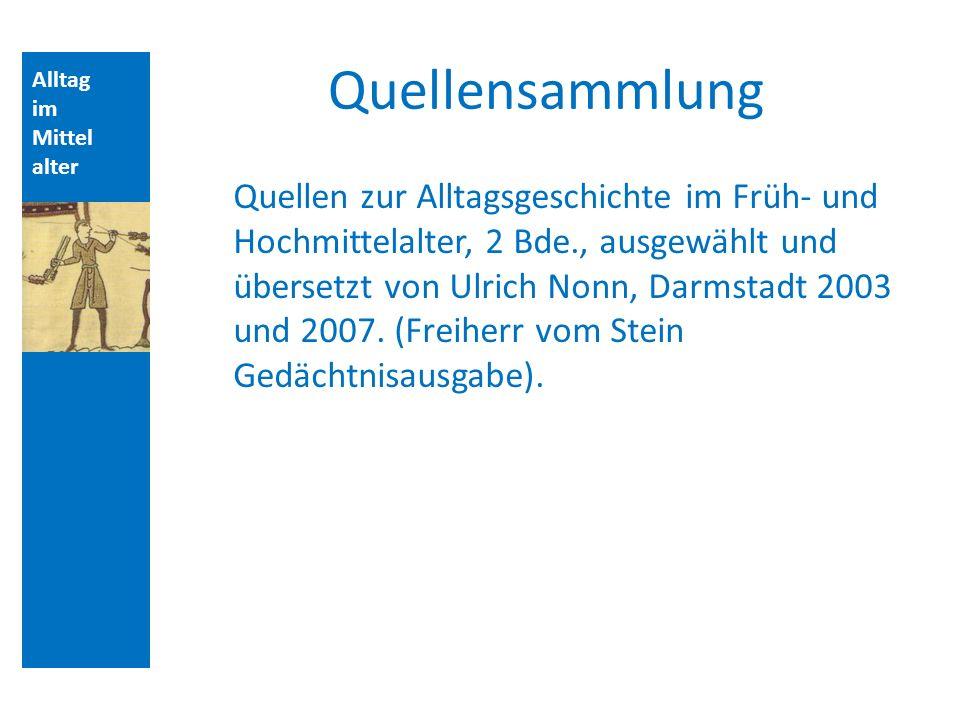 Quellen und Literatur Quellensammlung. Alltag. im. Mittelalter. Aufbau der Vorlesungsstunde: