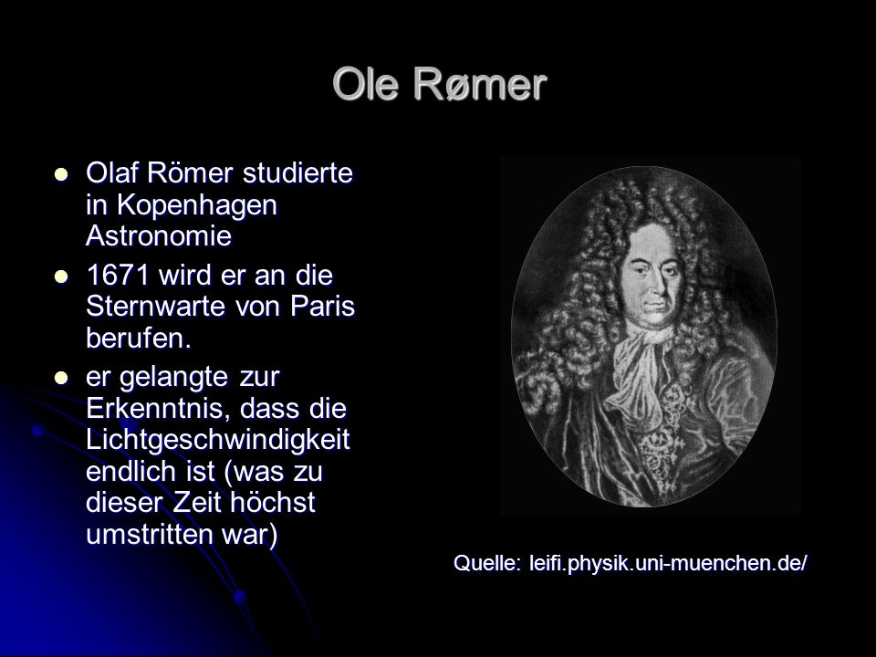 Ole Rømer Olaf Römer studierte in Kopenhagen Astronomie