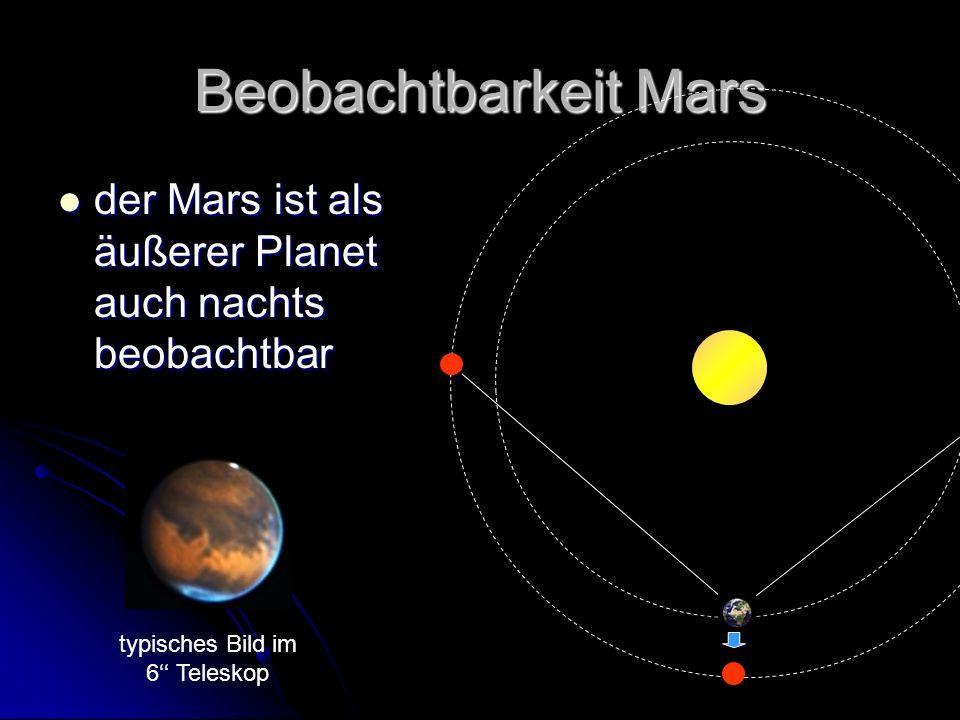 Beobachtbarkeit Mars der Mars ist als äußerer Planet auch nachts beobachtbar.
