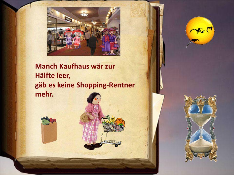 Manch Kaufhaus wär zur Hälfte leer, gäb es keine Shopping-Rentner mehr.