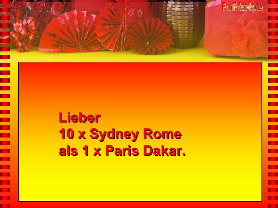 Lieber 10 x Sydney Rome als 1 x Paris Dakar.