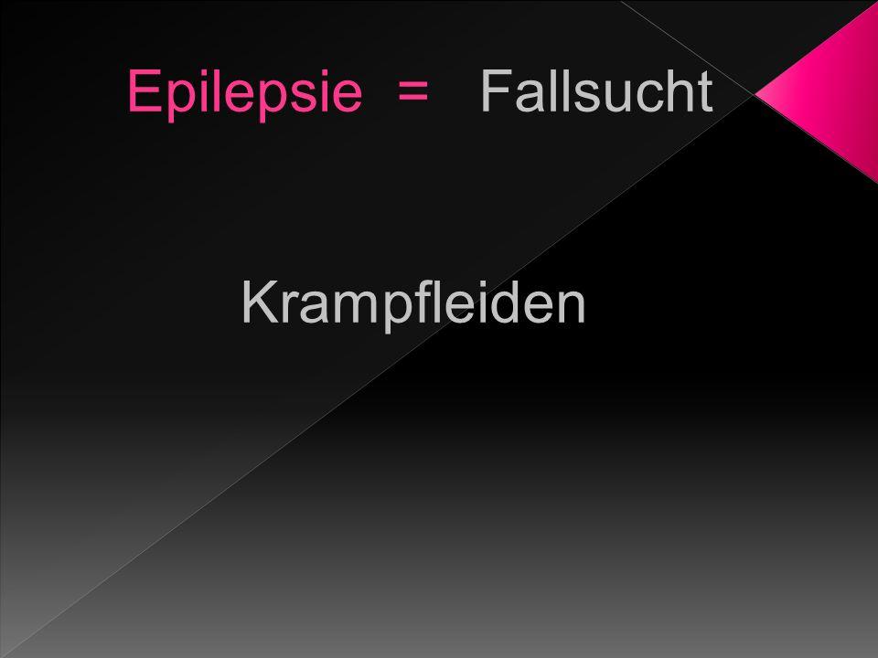 Epilepsie = Fallsucht Krampfleiden