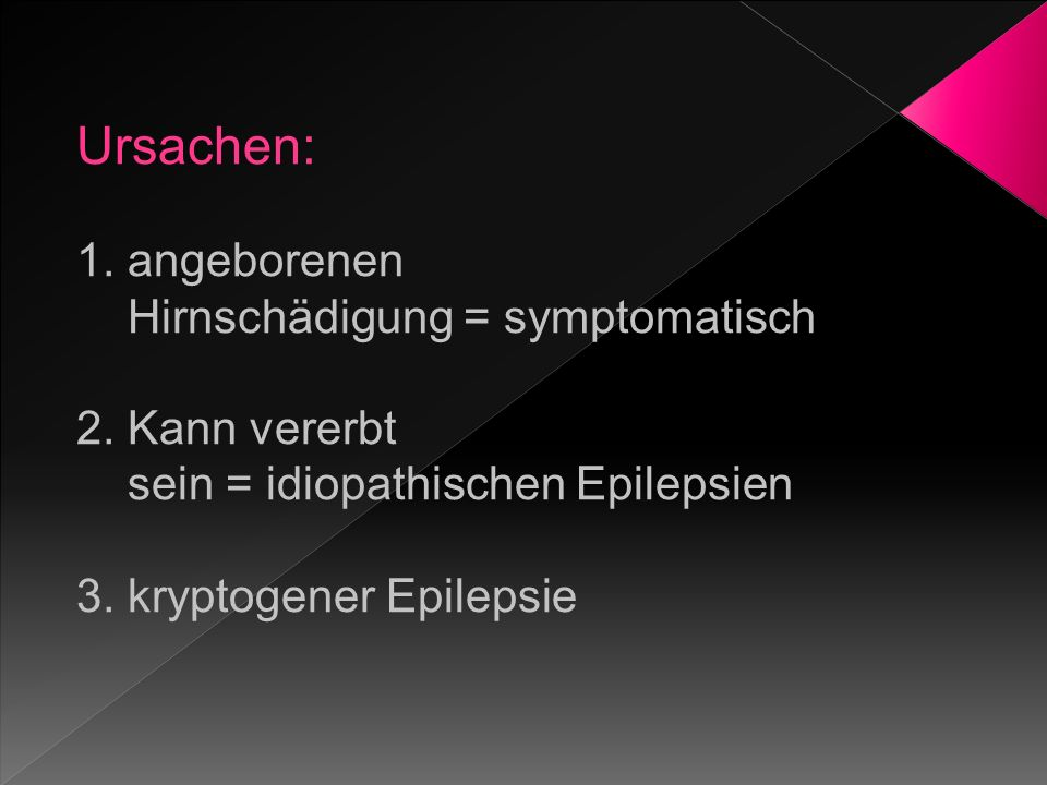 Ursachen: 1. angeborenen Hirnschädigung = symptomatisch
