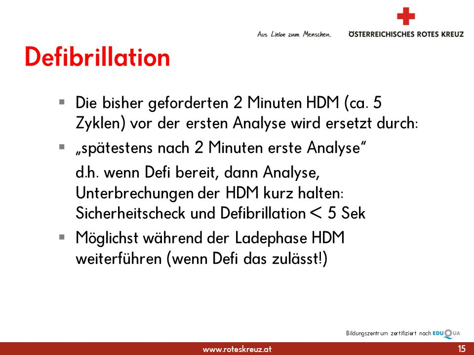 Defibrillation Die bisher geforderten 2 Minuten HDM (ca. 5 Zyklen) vor der ersten Analyse wird ersetzt durch: