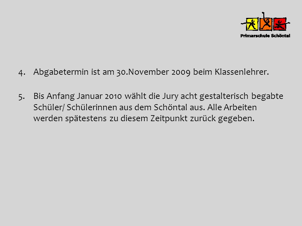 Abgabetermin ist am 30.November 2009 beim Klassenlehrer.