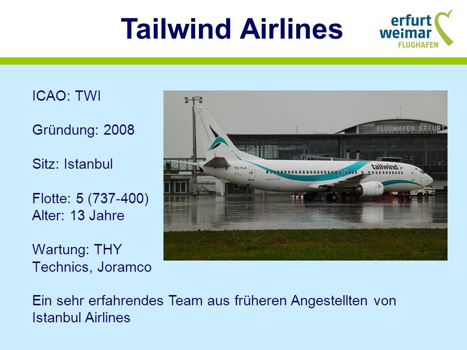 Tailwind Airlines ICAO: TWI Gründung: 2008 Sitz: Istanbul Flotte: 5 (737-400) Alter: 13 Jahre Wartung: THY Technics, Joramco.