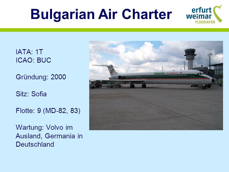 Bulgarian Air Charter IATA: 1T ICAO: BUC Gründung: 2000 Sitz: Sofia Flotte: 9 (MD-82, 83) Wartung: Volvo im Ausland, Germania in Deutschland.