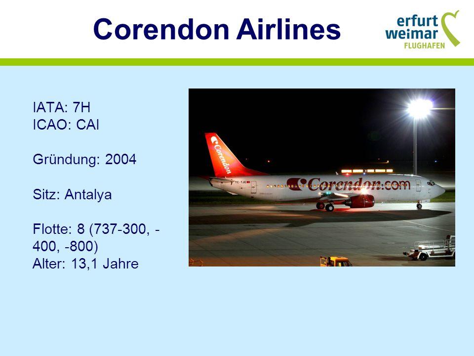 Corendon Airlines IATA: 7H ICAO: CAI Gründung: 2004 Sitz: Antalya Flotte: 8 (737-300, -400, -800) Alter: 13,1 Jahre.