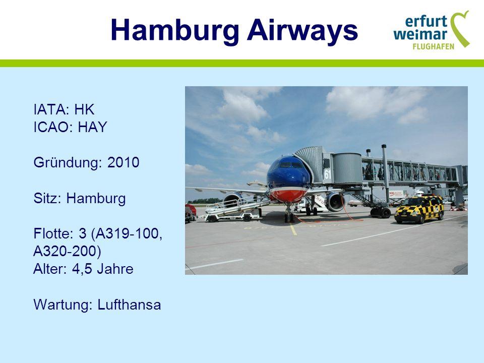 Hamburg Airways IATA: HK ICAO: HAY Gründung: 2010 Sitz: Hamburg Flotte: 3 (A319-100, A320-200) Alter: 4,5 Jahre Wartung: Lufthansa.