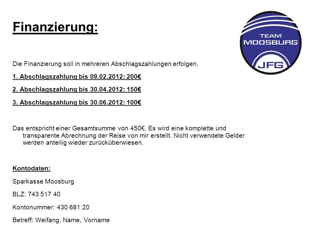 Finanzierung: Die Finanzierung soll in mehreren Abschlagszahlungen erfolgen. 1. Abschlagszahlung bis 09.02.2012: 200€