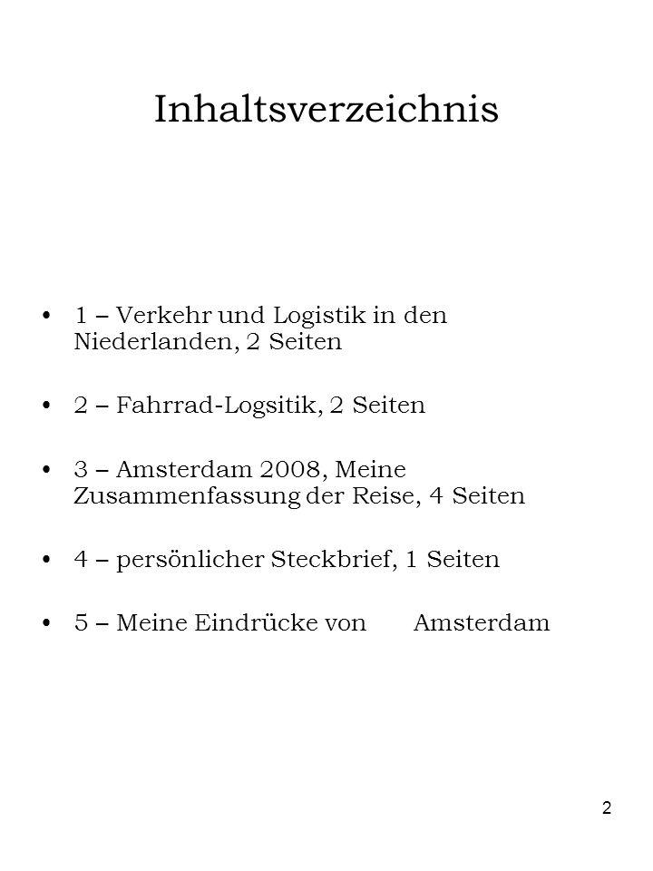 Inhaltsverzeichnis 1 – Verkehr und Logistik in den Niederlanden, 2 Seiten. 2 – Fahrrad-Logsitik, 2 Seiten.