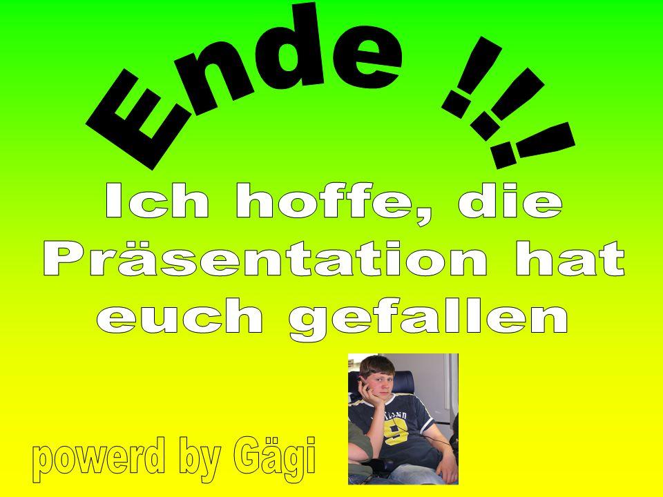 Ende !!! Ich hoffe, die Präsentation hat euch gefallen powerd by Gägi