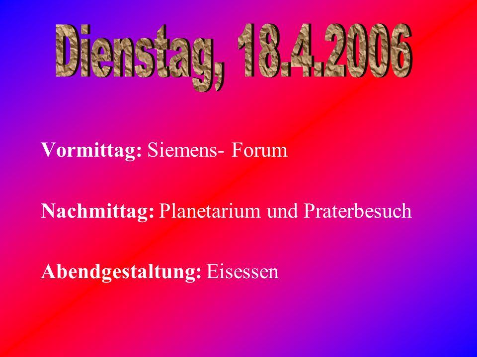 Dienstag, 18.4.2006 Vormittag: Siemens- Forum