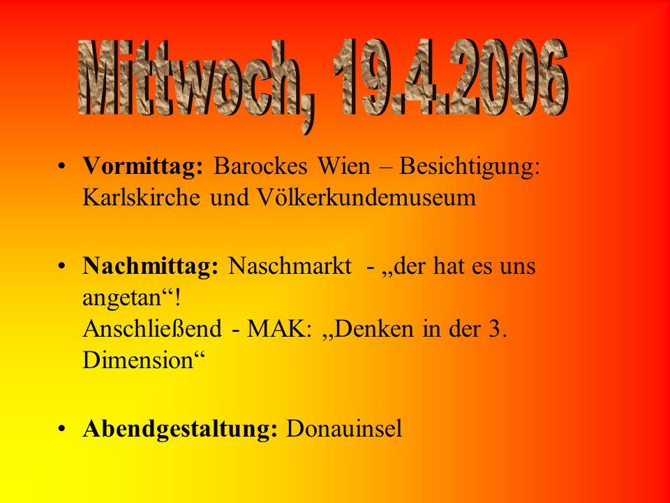 Mittwoch, 19.4.2006 Vormittag: Barockes Wien – Besichtigung: Karlskirche und Völkerkundemuseum.