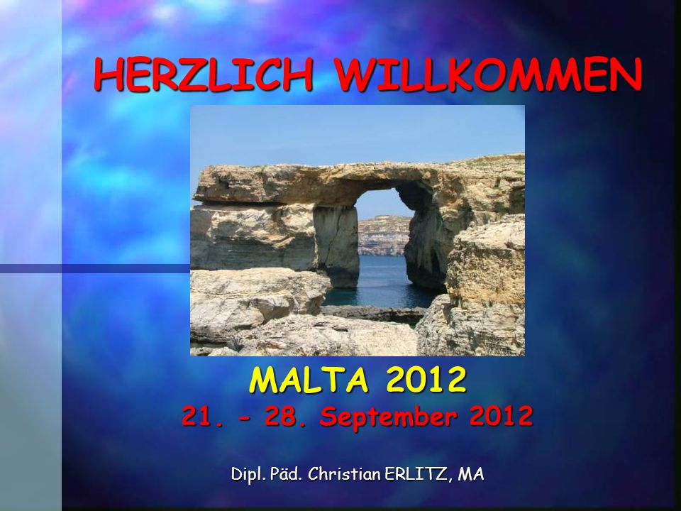 MALTA 2012 21. - 28. September 2012 Dipl. Päd. Christian ERLITZ, MA