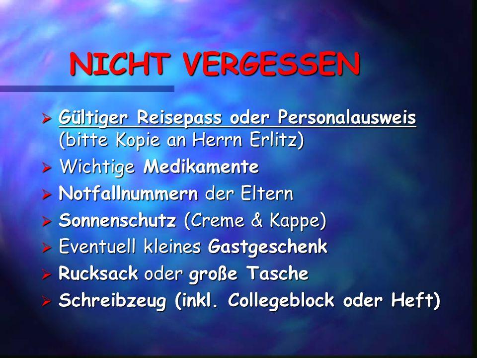 NICHT VERGESSENGültiger Reisepass oder Personalausweis (bitte Kopie an Herrn Erlitz) Wichtige Medikamente.