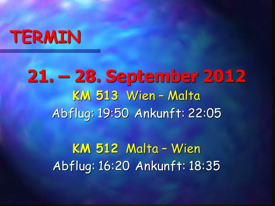 TERMIN 21. – 28. September 2012 KM 513 Wien – Malta