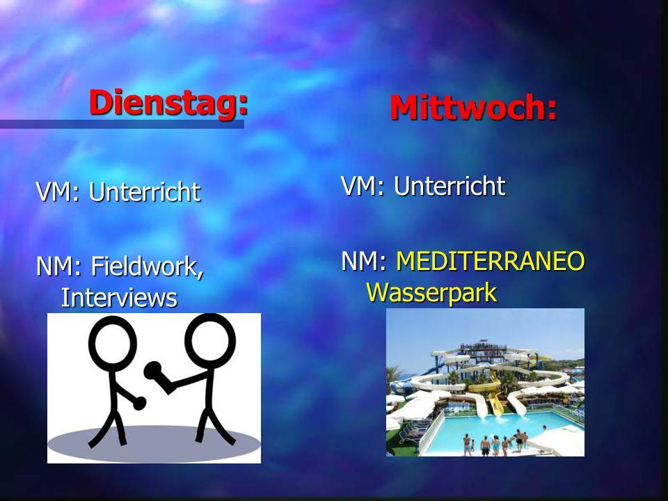 Dienstag: Mittwoch: VM: Unterricht NM: Fieldwork, Interviews