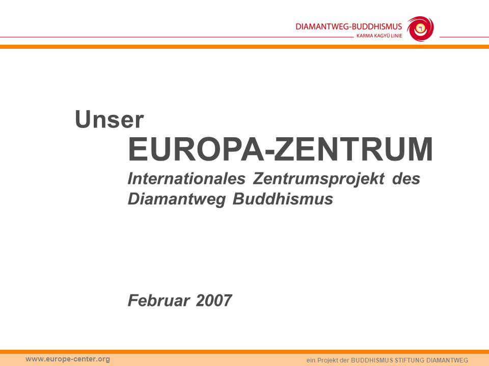 Unser EUROPA-ZENTRUM. Internationales Zentrumsprojekt des Diamantweg Buddhismus Februar 2007.