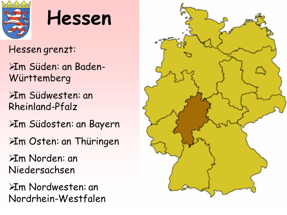 Hessen Hessen grenzt: Im Süden: an Baden-Württemberg