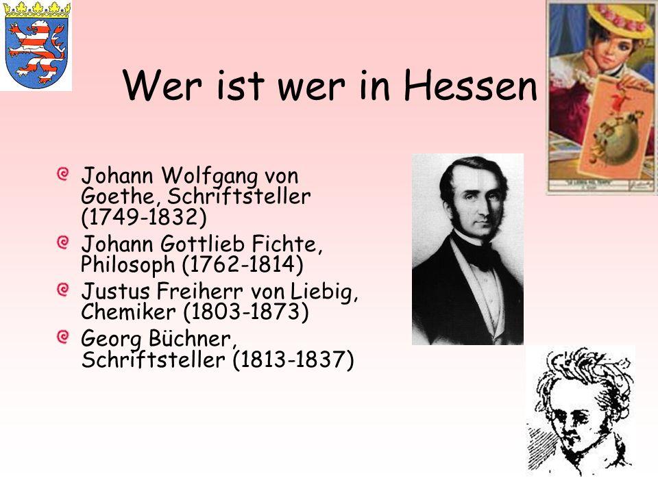 Wer ist wer in Hessen Johann Wolfgang von Goethe, Schriftsteller (1749-1832) Johann Gottlieb Fichte, Philosoph (1762-1814)