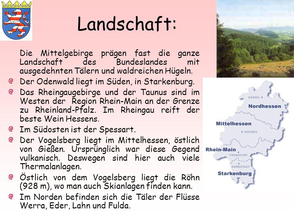 Landschaft:Die Mittelgebirge prägen fast die ganze Landschaft des Bundeslandes mit ausgedehnten Tälern und waldreichen Hügeln.