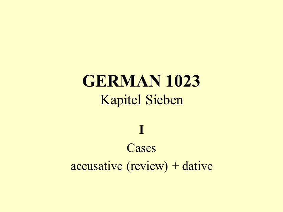 I Cases accusative (review) + dative