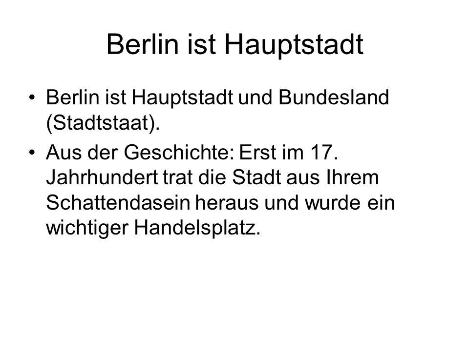 Berlin ist Hauptstadt Berlin ist Hauptstadt und Bundesland (Stadtstaat).