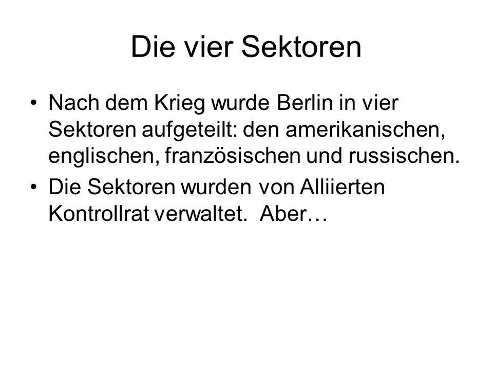 Die vier Sektoren Nach dem Krieg wurde Berlin in vier Sektoren aufgeteilt: den amerikanischen, englischen, französischen und russischen.