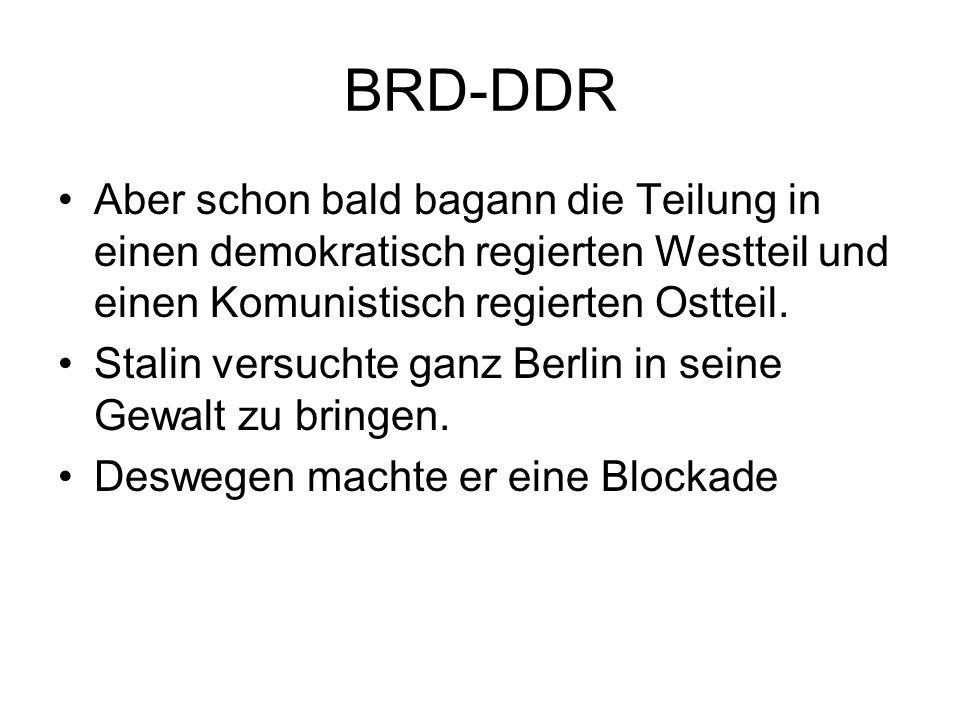 BRD-DDR Aber schon bald bagann die Teilung in einen demokratisch regierten Westteil und einen Komunistisch regierten Ostteil.