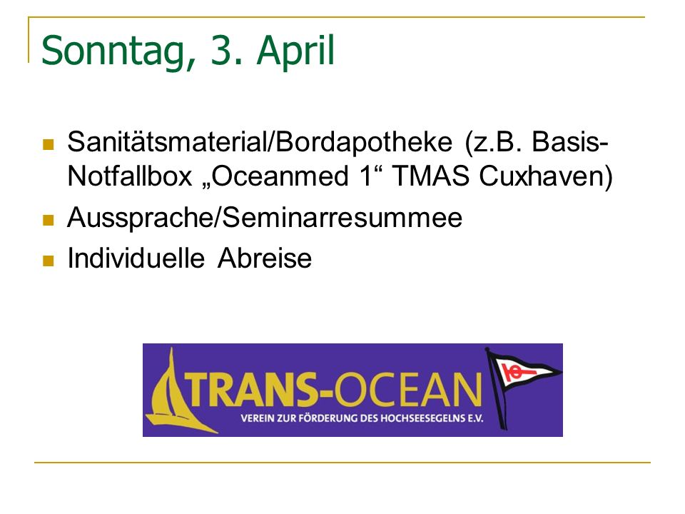 "Sonntag, 3. April Sanitätsmaterial/Bordapotheke (z.B. Basis-Notfallbox ""Oceanmed 1 TMAS Cuxhaven) Aussprache/Seminarresummee."