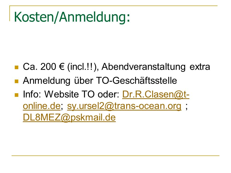 Kosten/Anmeldung: Ca. 200 € (incl.!!), Abendveranstaltung extra