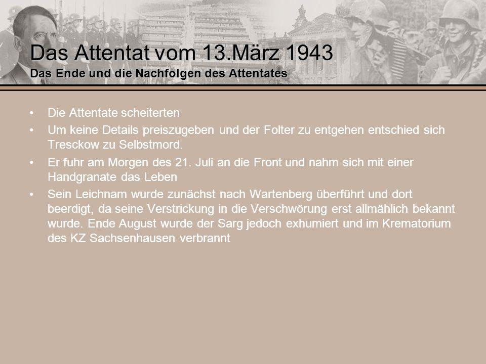 Das Attentat vom 13.März 1943 Das Ende und die Nachfolgen des Attentates