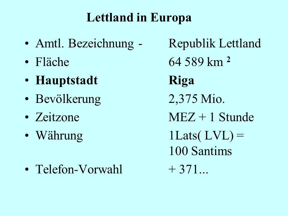 Lettland in Europa Amtl. Bezeichnung - Republik Lettland. Fläche 64 589 km 2. Hauptstadt Riga.