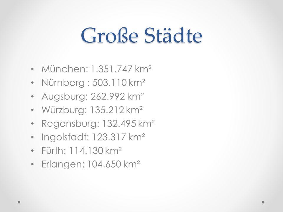 Große Städte München: 1.351.747 km² Nürnberg : 503.110 km²