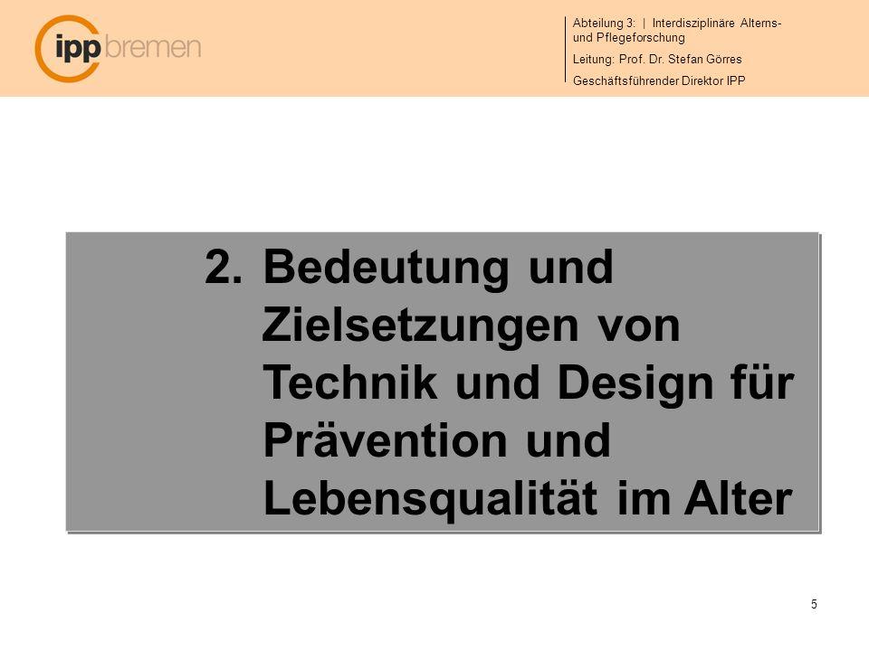 Bedeutung und Zielsetzungen von Technik und Design für Prävention und Lebensqualität im Alter