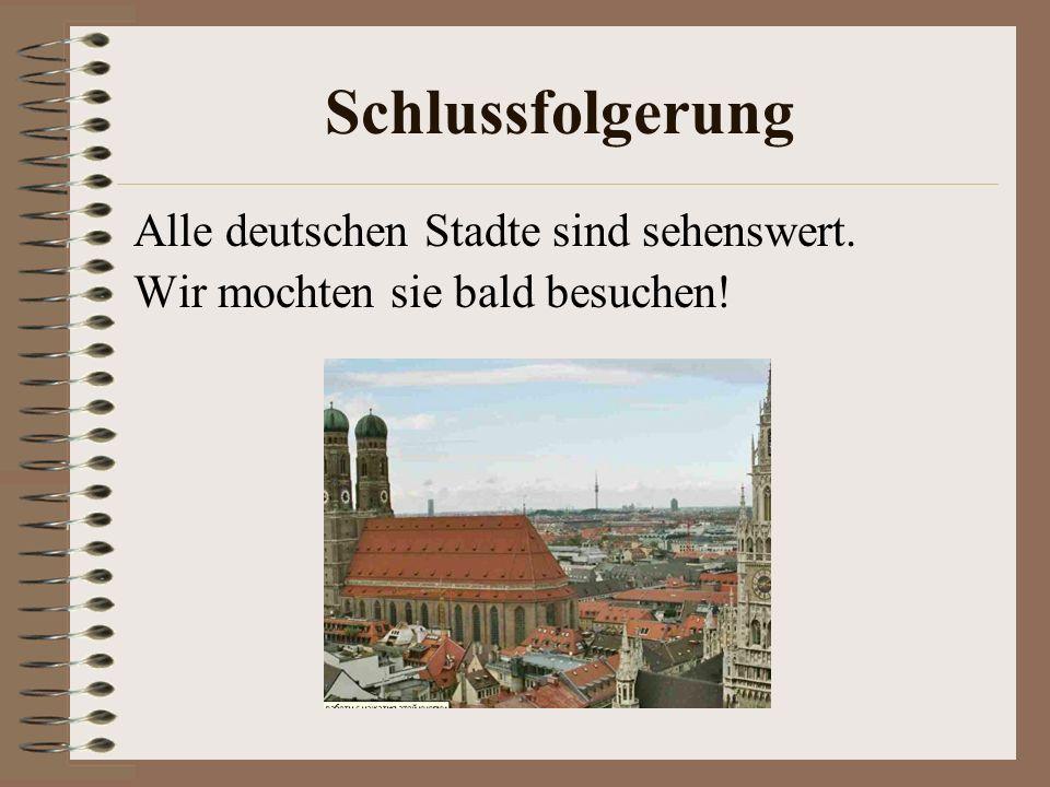 Schlussfolgerung Alle deutschen Stadte sind sehenswert.
