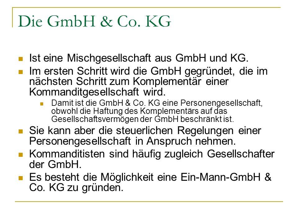 Die GmbH & Co. KG Ist eine Mischgesellschaft aus GmbH und KG.