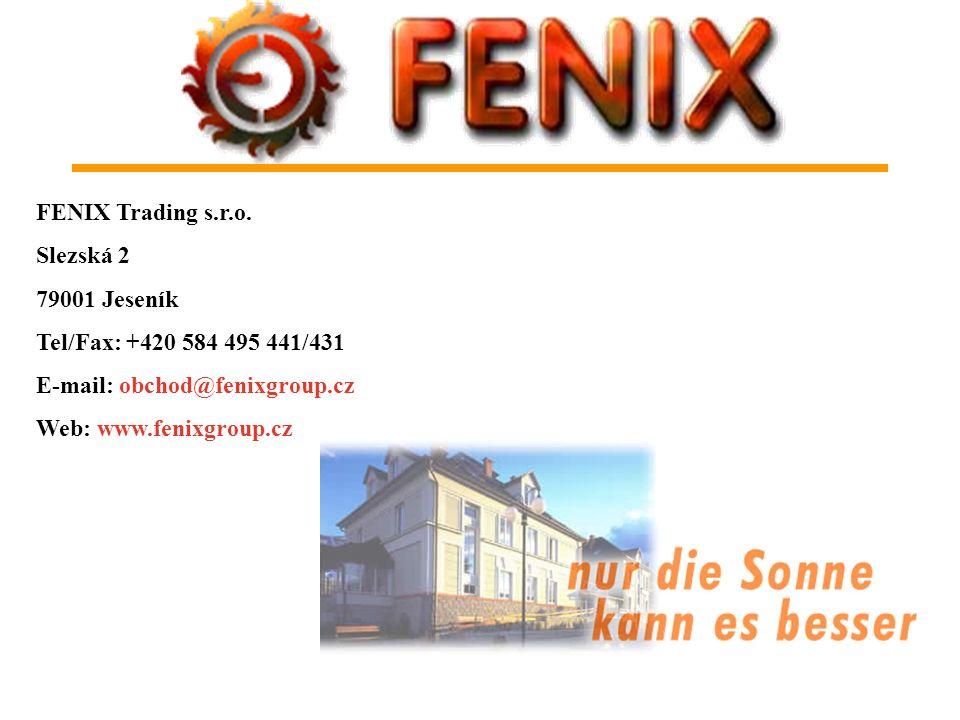FENIX Trading s.r.o.Slezská 2. 79001 Jeseník. Tel/Fax: +420 584 495 441/431. E-mail: obchod@fenixgroup.cz.