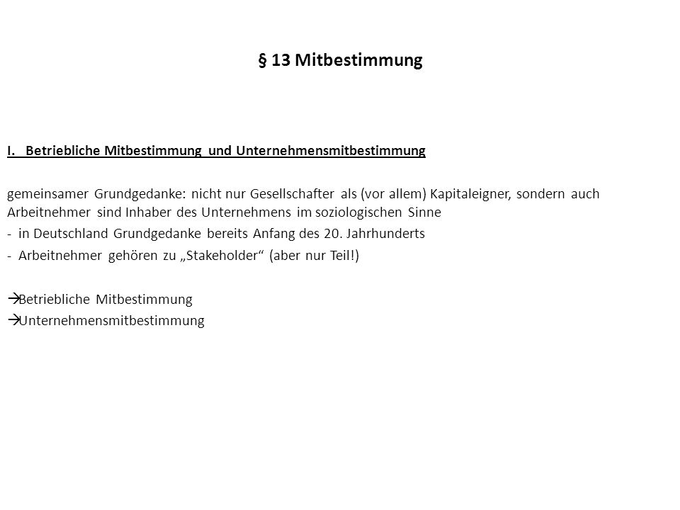 § 13 Mitbestimmung I. Betriebliche Mitbestimmung und Unternehmensmitbestimmung.