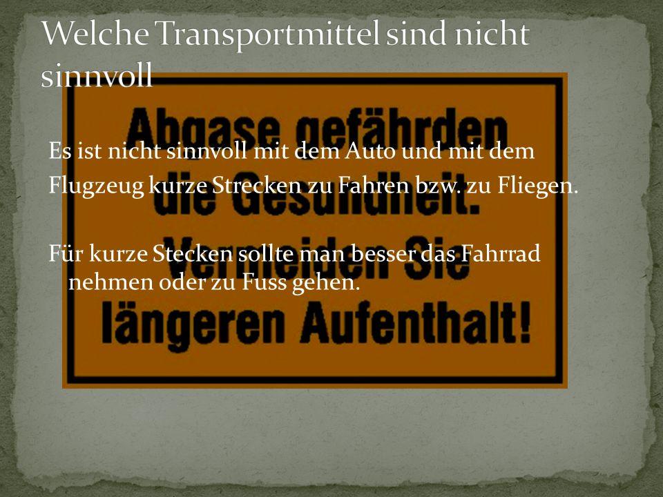Welche Transportmittel sind nicht sinnvoll