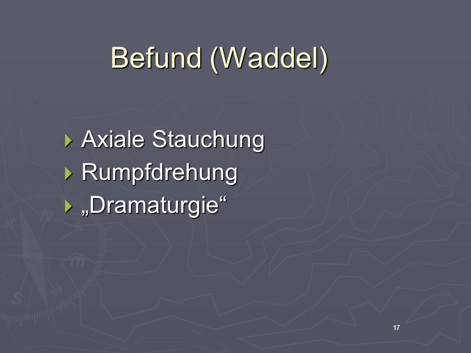 "Befund (Waddel) Axiale Stauchung Rumpfdrehung ""Dramaturgie 17"