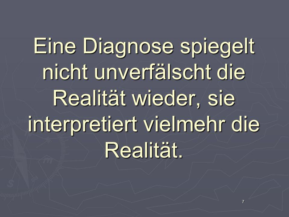 Eine Diagnose spiegelt nicht unverfälscht die Realität wieder, sie interpretiert vielmehr die Realität.