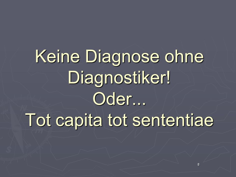 Keine Diagnose ohne Diagnostiker! Oder... Tot capita tot sententiae