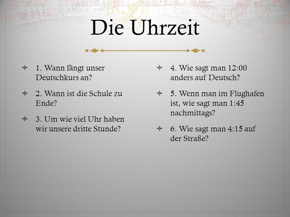 Die Uhrzeit 1. Wann fängt unser Deutschkurs an