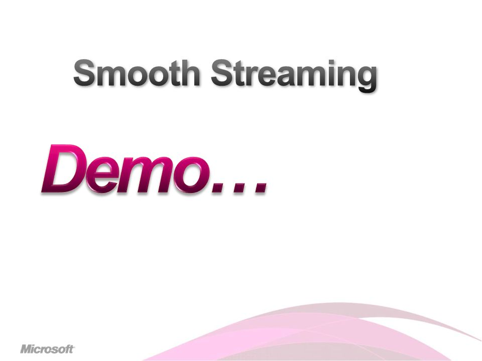 Smooth Streaming Demo…
